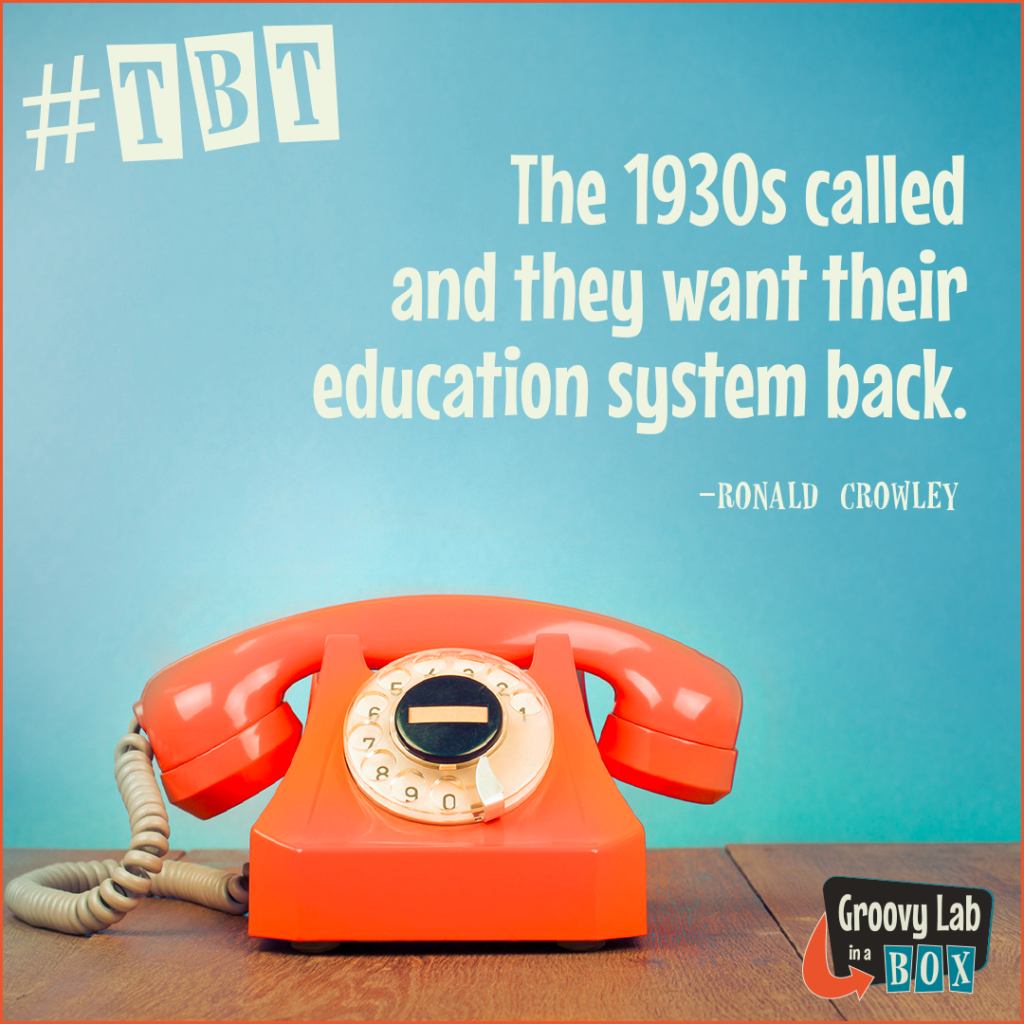 #TBT: The 1930s called and they want their education system back. - Ronald Crowley