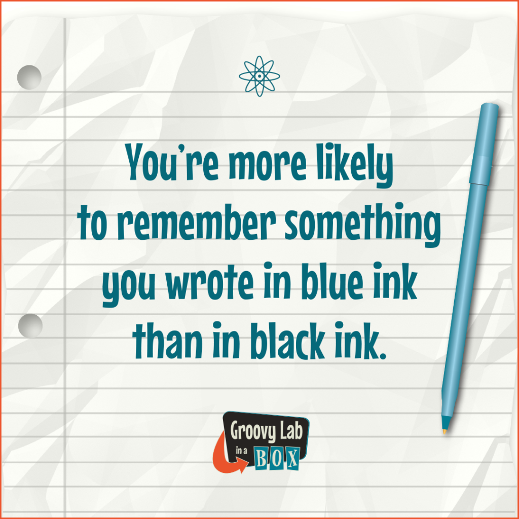 You're more likely to remember something you wrote in blue ink than in black ink. - via Groovy Lab in a Box STEM for Kids
