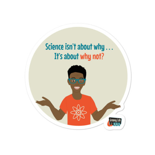 "Illustration of a sticker product that says ""Science isn't about why...It's about why not? The sticker shows an African American boy wearing blue glasses and an orange shirt with an atom on it with his hands in the air."